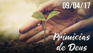 Primícias de Deus - 09/04/2017