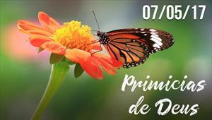 Primícias de Deus -  07/05/2017