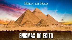 Bíblia em foco - Enigmas do Egito