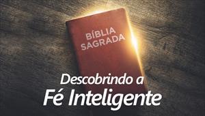 Descobrindo a fé inteligente - Temporada 1