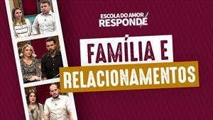 Escola do Amor Responde - [Família e relacionamentos]
