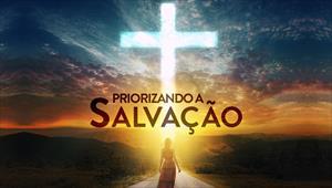 Priorizando a salvação - Temporada 1