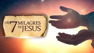 Reportagens Especiais - Os 7 milagres de Jesus