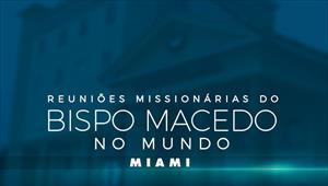 Reuniões Missionárias do Bispo Macedo - Miami