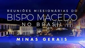 Reuniões Missionárias do Bispo Macedo - Minas Gerais