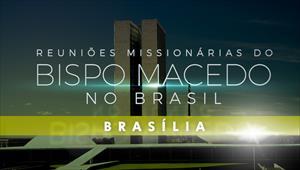 Reuniões Missionárias do Bispo Macedo - Brasília