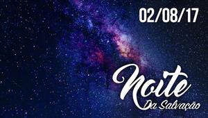 Noite da Salvação - 02/08/2017