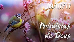 Primícias de Deus -  09/07/2017