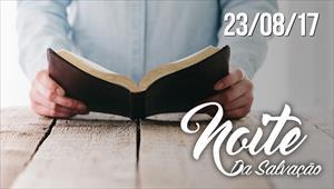 Escola da fé - Noite da Salvação - 23/08/17