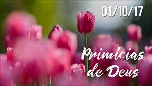 Primícias de Deus - 01/10/17