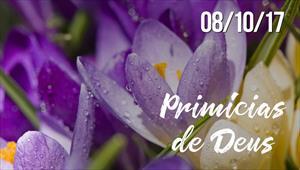 Primícias de Deus - 08/10/17