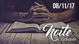 Escola da fé - Noite da Salvação - 08/11/17