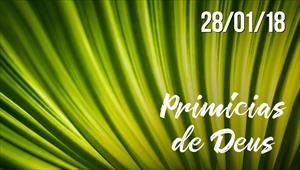 Primícias de Deus - 28/01/18