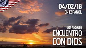 Encuentro con Dios - 04/02/18 - Los Angeles