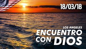 Encuentro con Dios - 18/03/18 - Los Angeles