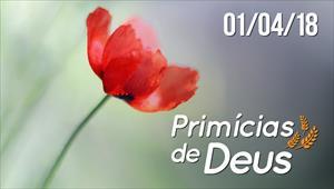 Primícias de Deus - 01/04/18