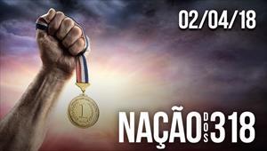 Nação dos 318 - 02/04/18