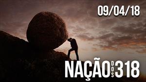 Nação dos 318 - 09/04/18