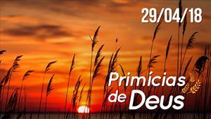 Primícias de Deus - 29/04/18