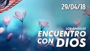 Encuentro con Dios - 29/04/18 - Los Angeles