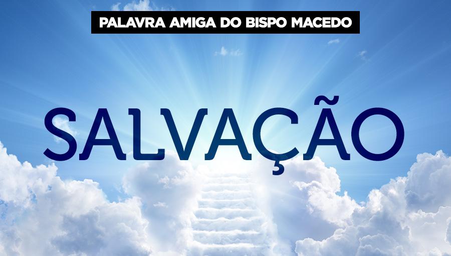Palavra Amiga do Bispo Macedo - Salvação