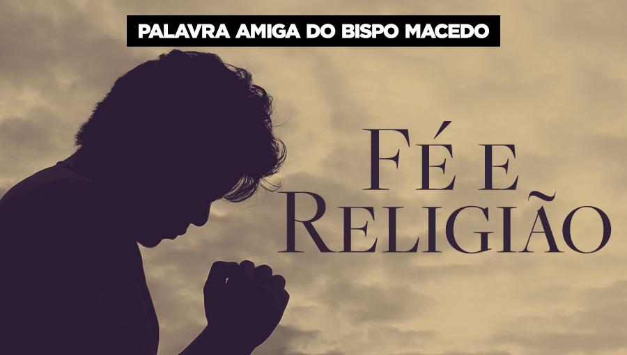 Palavra Amiga do Bispo Macedo - Fé e Religião