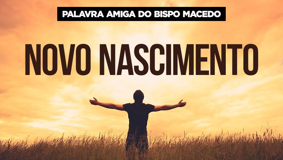 Palavra Amiga do Bispo Macedo - Novo Nascimento
