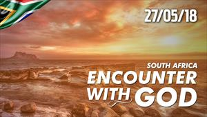 Encounter with God - 27/05/18 - South Africa