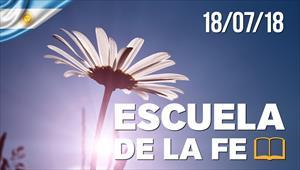 Escuela de la fe - 18/07/18 - Argentina