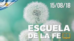 Escuela de la fe - 15/08/18 - Argentina