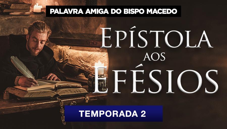 Palavra Amiga do Bispo Macedo - Epístola aos Efésios - T2
