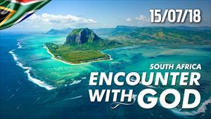 Encounter with God - 15/07/18 - South Africa