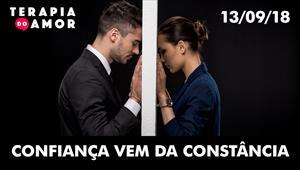 Confiança vem da constância - Terapia do Amor - 13/09/18
