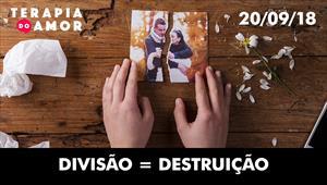 Divisão = Destruição - Terapia do Amor 20/09/18