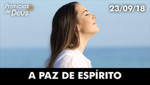 A paz de Espírito - Primícias de Deus – 23/09/18