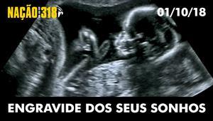 Engravide dos seus sonhos - Nação dos 318 - 01/10/18