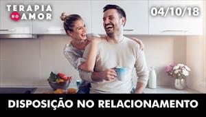 Disposição no relacionamento - Terapia do Amor - 04/10/2018