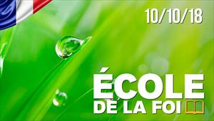 École de la Foi - 10/10/18 - France