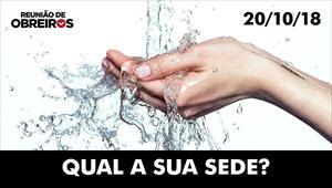Qual a sua sede? - Reunião de obreiros - 20/10/18