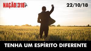 Tenha um espírito diferente - Nação dos 318 – 22/10/2018