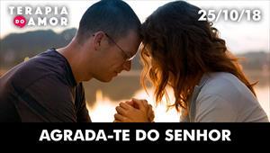 Agrada-te do Senhor - Terapia do Amor - 25/10/18