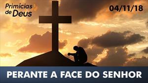 Perante a face do Senhor - Primícias de Deus – 04/11/2018