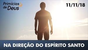 Na direção do Espírito Santo - Primícias de Deus - 11/11/18