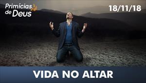 Vida no Altar - Primícias de Deus - 18/11/18