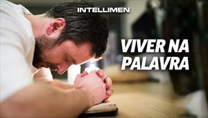 Viver na Palavra - IntelliMen - 18/11/18