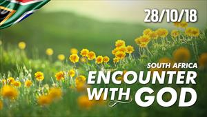 Encounter with God - 28/10/18 - South Africa