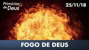 Fogo de Deus - Primícias de Deus - 25/11/18