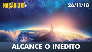 Alcance o inédito - Nação dos 318 - 26/11/18