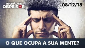 O que ocupa a sua mente? - Reunião de obreiros – 08/12/18