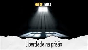 Entrelinhas - Liberdade na Prisão